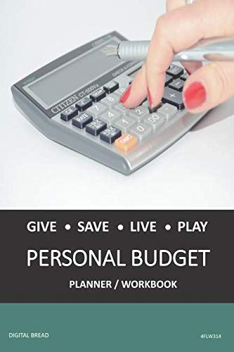 GIVE SAVE LIVE PLAY PERSONAL BUDGET Planner Workbook: A 26 Week Personal Budget, Based on Percentages a Very Powerful and Simple Budget Planner 4FLW314