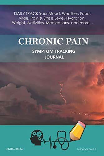 CHRONIC PAIN – Symptom Tracking Journal: DAILY TRACK Your Mood, Weather, Foods,  Vitals, Pain & Stress Level, Hydration, Weight, Activities, Medications, and more… TURQUOISE SIMPLE