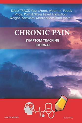 CHRONIC PAIN – Symptom Tracking Journal: DAILY TRACK Your Mood, Weather, Foods,  Vitals, Pain & Stress Level, Hydration, Weight, Activities, Medications, and more… RED SIMPLE