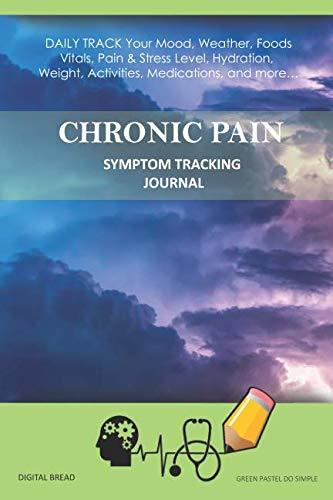 CHRONIC PAIN – Symptom Tracking Journal: DAILY TRACK Your Mood, Weather, Foods,  Vitals, Pain & Stress Level, Hydration, Weight, Activities, Medications, and more… GREEN PASTEL DO SIMPLE
