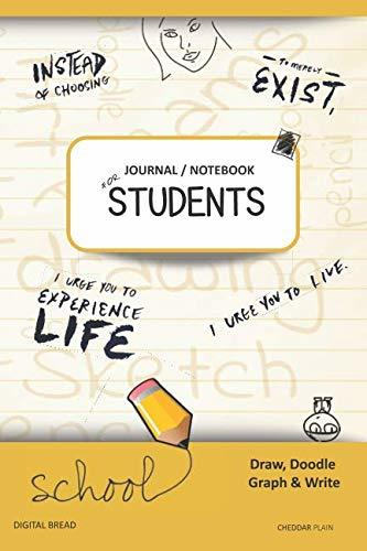 JOURNAL NOTEBOOK FOR STUDENTS Draw, Doodle, Graph & Write: Instead of Choosing to Merely Exist, I Urge You to Experience Life, I Urge You to Live. CHEDDAR PLAIN