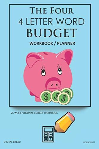 The Four, 4 Letter Word, BUDGET Workbook Planner: A 26 Week Personal Budget, Based on Percentages a Very Powerful and Simple Budget Planner FLWBDG322