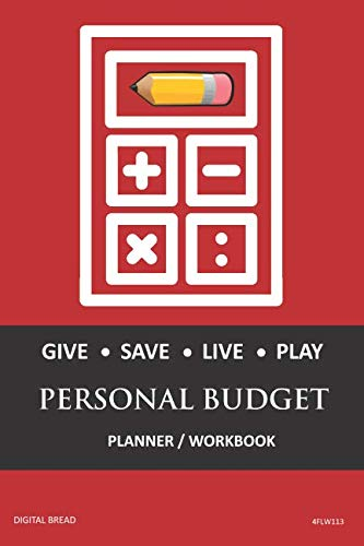 GIVE SAVE LIVE PLAY PERSONAL BUDGET Planner Workbook: A 26 Week Personal Budget, Based on Percentages a Very Powerful and Simple Budget Planner 4FLW113