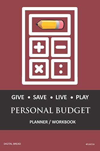 GIVE SAVE LIVE PLAY PERSONAL BUDGET Planner Workbook: A 26 Week Personal Budget, Based on Percentages a Very Powerful and Simple Budget Planner 4FLW116