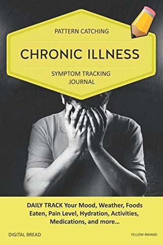 CHRONIC ILLNESS – Pattern Catching, Symptom Tracking Journal: DAILY TRACK Your Mood, Weather, Foods Eaten, Pain Level, Hydration, Activities, Medications, and more… YELLOW INHAND