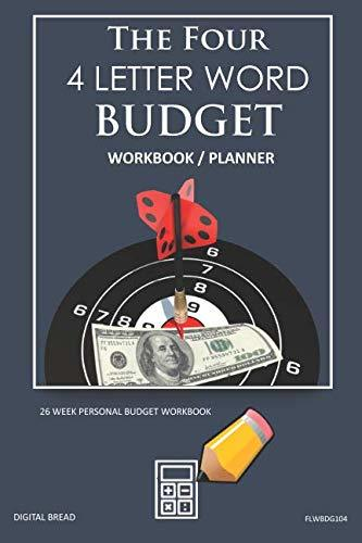 The Four, 4 Letter Word, BUDGET Workbook Planner: A 26 Week Personal Budget, Based on Percentages a Very Powerful and Simple Budget Planner FLWBDG104