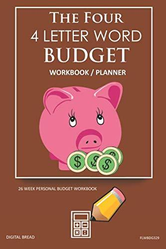 The Four, 4 Letter Word, BUDGET Workbook Planner: A 26 Week Personal Budget, Based on Percentages a Very Powerful and Simple Budget Planner FLWBDG329