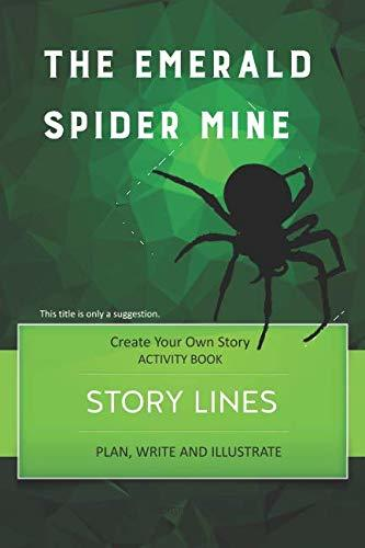 STORY LINES – The Emerald Spider Mine – Create Your Own Story ACTIVITY BOOK: Plan, Write & Illustrate Your Own Story Ideas and Illustrate Them With 6 Story Boards, Scenes, Prop & Character Development