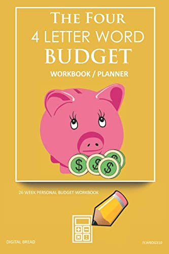 The Four, 4 Letter Word, BUDGET Workbook Planner: A 26 Week Personal Budget, Based on Percentages a Very Powerful and Simple Budget Planner FLWBDG310