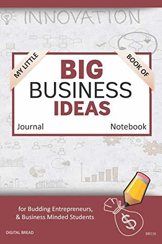 My Little Book of BIG BUSINESS IDEAS Journal Notebook: for Budding Entrepreneurs, Business Minded Students, Homeschoolers, and Innovators. BBI116