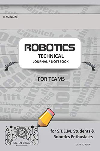 ROBOTICS TECHNICAL JOURNAL NOTEBOOK FOR TEAMS – for STEM Students & Robotics Enthusiasts: Build Ideas, Code Plans, Parts List, Troubleshooting Notes, Competition Results, GRAY DO PLAIN