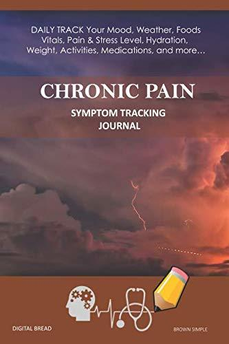 CHRONIC PAIN – Symptom Tracking Journal: DAILY TRACK Your Mood, Weather, Foods,  Vitals, Pain & Stress Level, Hydration, Weight, Activities, Medications, and more… BROWN SIMPLE