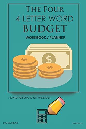 The Four, 4 Letter Word, BUDGET Workbook Planner: A 26 Week Personal Budget, Based on Percentages a Very Powerful and Simple Budget Planner FLWBDG220