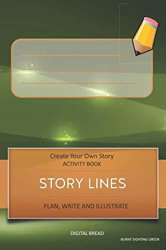 STORY LINES – Create Your Own Story ACTIVITY BOOK, Plan Write and Illustrate: Unleash Your Imagination, Write Your Own Story, Create Your Own Adventure With Over 16 Templates BURNT SIGHTING GREEN