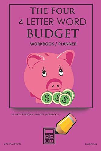 The Four, 4 Letter Word, BUDGET Workbook Planner: A 26 Week Personal Budget, Based on Percentages a Very Powerful and Simple Budget Planner FLWBDG315