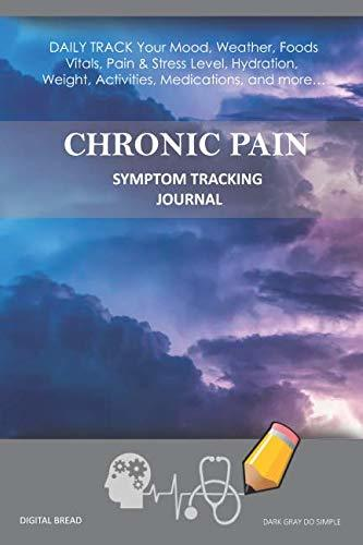 CHRONIC PAIN – Symptom Tracking Journal: DAILY TRACK Your Mood, Weather, Foods,  Vitals, Pain & Stress Level, Hydration, Weight, Activities, Medications, and more…  DARK GRAY DO SIMPLE