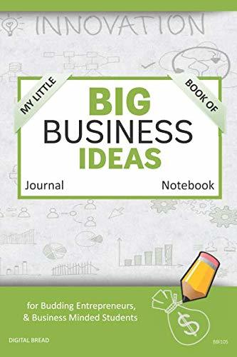 My Little Book of BIG BUSINESS IDEAS Journal Notebook: for Budding Entrepreneurs, Business Minded Students, Homeschoolers, and Innovators. BBI105