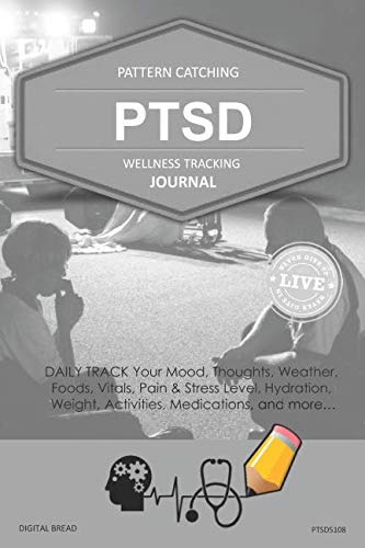 PTSD Wellness Tracking Journal: Post-Traumatic Stress Disorder DAILY TRACK Your Mood, Thoughts, Weather, Foods, Vitals, Pain & Stress Level, Activities, Medications, Hydration, Weight, PTSD5108