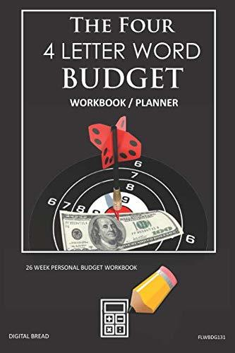 The Four, 4 Letter Word, BUDGET Workbook Planner: A 26 Week Personal Budget, Based on Percentages a Very Powerful and Simple Budget Planner FLWBDG131