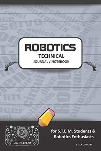 ROBOTICS TECHNICAL JOURNAL NOTEBOOK – for STEM Students & Robotics Enthusiasts: Build Ideas, Code Plans, Parts List, Troubleshooting Notes, Competition Results, Meeting Minutes, BLACK DO PLAIN GLOBAL