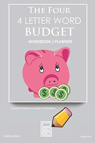 The Four, 4 Letter Word, BUDGET Workbook Planner: A 26 Week Personal Budget, Based on Percentages a Very Powerful and Simple Budget Planner FLWBDG326