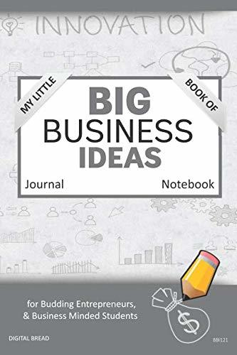 My Little Book of BIG BUSINESS IDEAS Journal Notebook: for Budding Entrepreneurs, Business Minded Students, Homeschoolers, and Innovators. BBI121