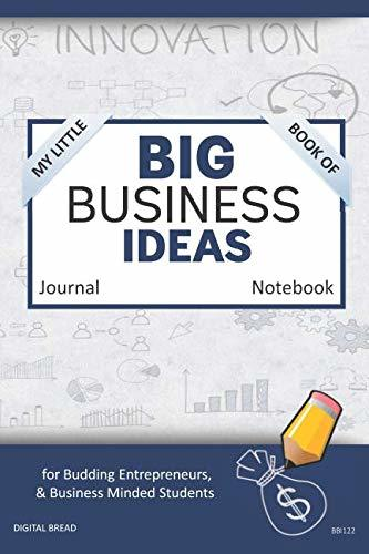 My Little Book of BIG BUSINESS IDEAS Journal Notebook: for Budding Entrepreneurs, Business Minded Students, Homeschoolers, and Innovators. BBI122