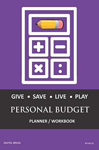 GIVE SAVE LIVE PLAY PERSONAL BUDGET Planner Workbook: A 26 Week Personal Budget, Based on Percentages a Very Powerful and Simple Budget Planner 4FLW110