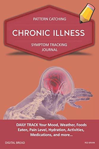 CHRONIC ILLNESS – Pattern Catching, Symptom Tracking Journal: DAILY TRACK Your Mood, Weather, Foods Eaten, Pain Level, Hydration, Activities, Medications, and more… RED BRAIN