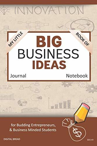 My Little Book of BIG BUSINESS IDEAS Journal Notebook: for Budding Entrepreneurs, Business Minded Students, Homeschoolers, and Innovators. BBI149
