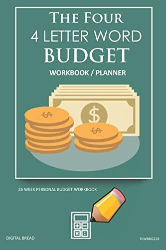The Four, 4 Letter Word, BUDGET Workbook Planner: A 26 Week Personal Budget, Based on Percentages a Very Powerful and Simple Budget Planner FLWBDG218