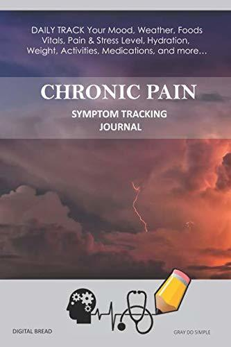 CHRONIC PAIN – Symptom Tracking Journal: DAILY TRACK Your Mood, Weather, Foods,  Vitals, Pain & Stress Level, Hydration, Weight, Activities, Medications, and more… GRAY DO SIMPLE