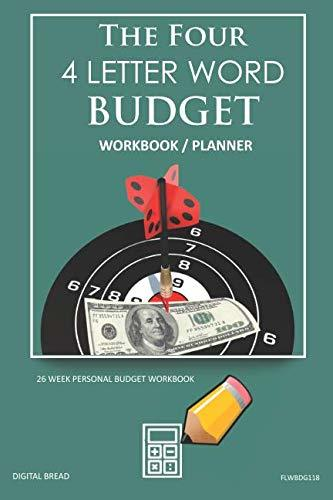 The Four, 4 Letter Word, BUDGET Workbook Planner: A 26 Week Personal Budget, Based on Percentages a Very Powerful and Simple Budget Planner FLWBDG118
