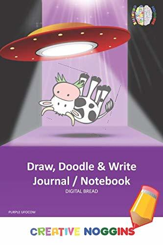 Draw, Doodle and Write Notebook Journal: CREATIVE NOGGINS Drawing & Writing Notebook for Kids and Teens to Exercise Their Noggin, Unleash the Imagination, Record Daily Events, PURPLE UFOCOW