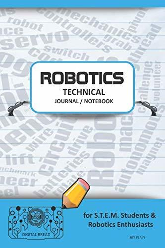ROBOTICS TECHNICAL JOURNAL NOTEBOOK – for STEM Students & Robotics Enthusiasts: Build Ideas, Code Plans, Parts List, Troubleshooting Notes, Competition Results, Meeting Minutes, SKY GPLAIN