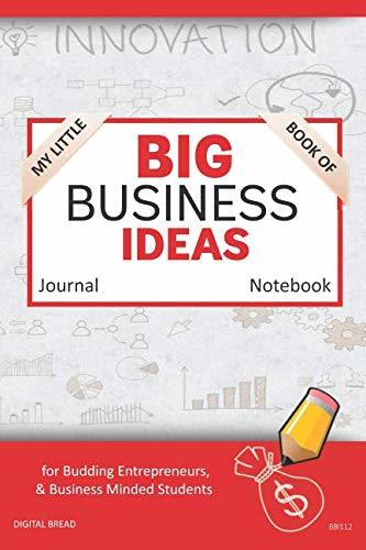My Little Book of BIG BUSINESS IDEAS Journal Notebook: for Budding Entrepreneurs, Business Minded Students, Homeschoolers, and Innovators. BBI112