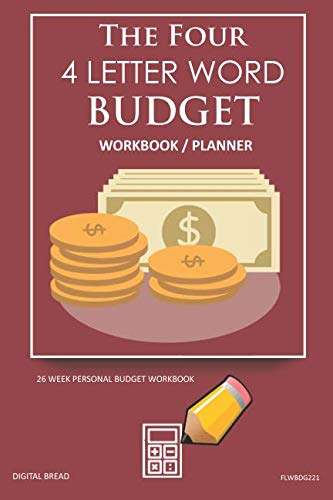 The Four, 4 Letter Word, BUDGET Workbook Planner: A 26 Week Personal Budget, Based on Percentages a Very Powerful and Simple Budget Planner FLWBDG221