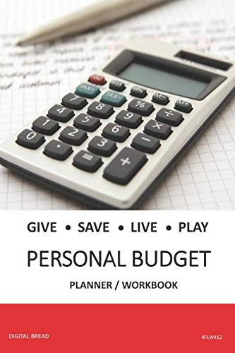 GIVE SAVE LIVE PLAY PERSONAL BUDGET Planner Workbook: A 26 Week Personal Budget, Based on Percentages a Very Powerful and Simple Budget Planner 4FLW412