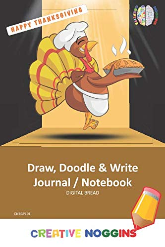 Happy Thanksgiving Draw, Doodle and Write Notebook Journal: CREATIVE NOGGINS for Kids and Teens to Exercise Their Noggin, Unleash the Imagination, Record Daily Events, CNTGP101