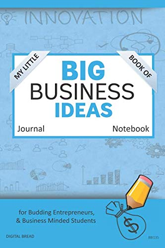 My Little Book of BIG BUSINESS IDEAS Journal Notebook: for Budding Entrepreneurs, Business Minded Students, Homeschoolers, and Innovators. BBI135