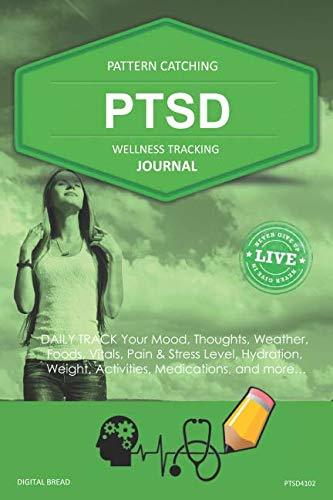 PTSD Wellness Tracking Journal: Post-Traumatic Stress Disorder DAILY TRACK Your Mood, Thoughts, Weather, Foods, Vitals, Pain & Stress Level, Activities, Medications, PTSD4102