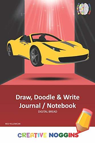 Draw, Doodle and Write Notebook Journal: CREATIVE NOGGINS Drawing & Writing Notebook for Kids and Teens to Exercise Their Noggin, Unleash the Imagination, Record Daily Events, RED YELLOW CAR