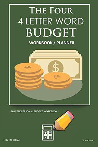 The Four, 4 Letter Word, BUDGET Workbook Planner: A 26 Week Personal Budget, Based on Percentages a Very Powerful and Simple Budget Planner FLWBDG230