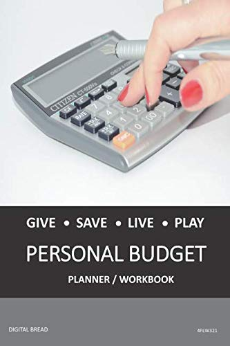 GIVE SAVE LIVE PLAY PERSONAL BUDGET Planner Workbook: A 26 Week Personal Budget, Based on Percentages a Very Powerful and Simple Budget Planner 4FLW321