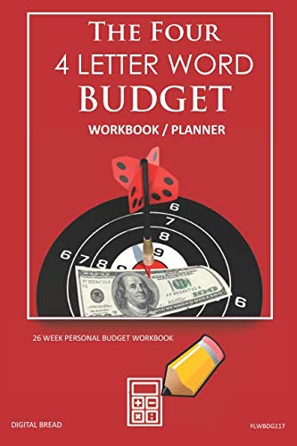 The Four, 4 Letter Word, BUDGET Workbook Planner: A 26 Week Personal Budget, Based on Percentages a Very Powerful and Simple Budget Planner FLWBDG117