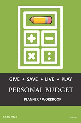 GIVE SAVE LIVE PLAY PERSONAL BUDGET Planner Workbook: A 26 Week Personal Budget, Based on Percentages a Very Powerful and Simple Budget Planner 4FLW105