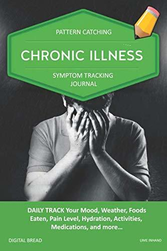 CHRONIC ILLNESS – Pattern Catching, Symptom Tracking Journal: DAILY TRACK Your Mood, Weather, Foods Eaten, Pain Level, Hydration, Activities, Medications, and more… LIME INHAND