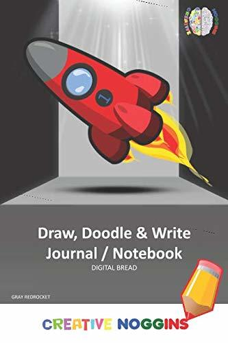 Draw, Doodle and Write Notebook Journal: CREATIVE NOGGINS Drawing & Writing Notebook for Kids and Teens to Exercise Their Noggin, Unleash the Imagination, Record Daily Events, GRAY RED ROCKET