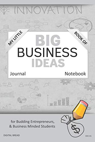 My Little Book of BIG BUSINESS IDEAS Journal Notebook: for Budding Entrepreneurs, Business Minded Students, Homeschoolers, and Innovators. BBI146