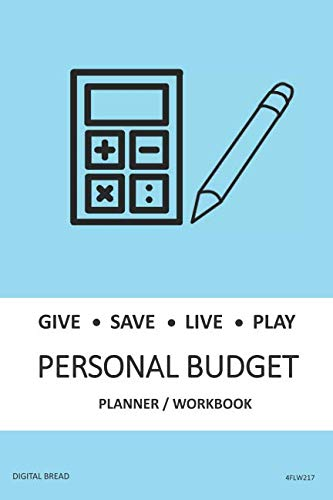 GIVE SAVE LIVE PLAY PERSONAL BUDGET Planner Workbook: A 26 Week Personal Budget, Based on Percentages a Very Powerful and Simple Budget Planner 4FLW217